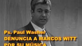 Ps  Paul Washer DENUNCIA A MARCOS WITT POR SU MÚSICA