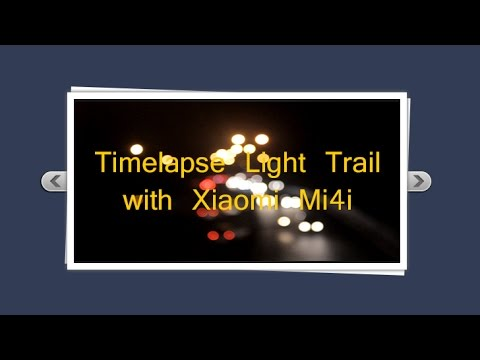 Tutorial TimeLapse 5 ( Timelapse Lightrail/ Long Exposure  with Xiaomi Mi4i )