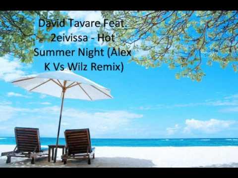 David Tavare Feat. 2eivissa - Hot Summer Night (Alex K Vs Wilz Remix)