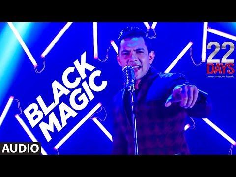 BLACKMAGIC Full Audio| 22 Days |Rahul Dev, Shiivam Tiwari,Sophia Singh|Aditya Narayan|Arun Dev Yadav