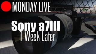 Monday Live: Sony a7III - 1 Week Later - User Experience