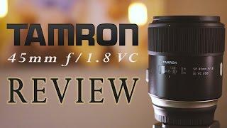 Tamron 45mm f/1.8 VC Review (vs. Sigma 50mm ART)