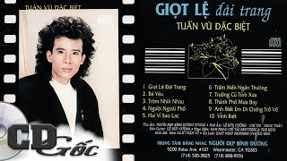 CD TUẤN VŨ ĐẶC BIỆT - Giọt Lệ Đài Trang - CD Gốc Nhạc Vàng Xưa Thập niên 90 (NĐBD 24)