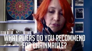 Ask Rebeca Mojica: What kinds of pliers are best for making chainmaille?