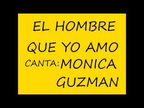 EL HOMBRE QUE YO AMO - MONICA GUZMAN