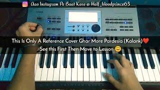 Ghar More Pardesia || Kalank || Varun Ali And Madhuri || Shreya And Vaishali ||  Piano Cover ❤