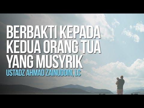 Berbakti Kepada Kedua Orang Tua Yang Musyrik - Ustadz Ahmad Zainuddin, Lc