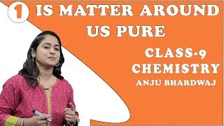 Is Matter Around Us Pure | Mixture and Solution | Class 9 Science / Chemistry | Anju Bhardwaj