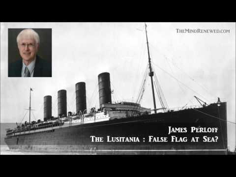 James Perloff : The Lusitania - False Flag at Sea?