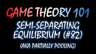 Game Theory 101 (#82): Semi-Separating Equilibrium/Partially-Pooling Equilibrium