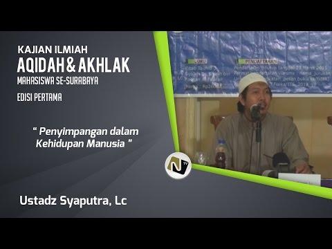 Ust. Syaputra, Lc - Penyimpangan Dalam Kehidupan Manusia