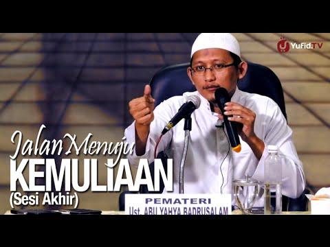 Ceramah Islam: (Sesi Akhir) Jalan Menuju Kemuliaan - Ustadz Badru Salam, Lc