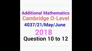 O-Level Add Math QP Solution : 4037/21/MJ/18 Q - 10 to 12 (3 of 3)