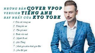 NHỮNG BẢN COVER  HIT VPOP (version tiếng Anh) hay nhất của KYO YORK