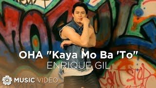 ENRIQUE GIL: OHA! (Kaya Mo Ba 'To) [Official Music Video]
