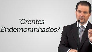 """""""Crentes Endemoninhados?"""" - Sérgio Lima"""