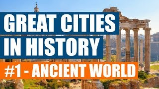 Great Cities in History #1 - The Ancient World