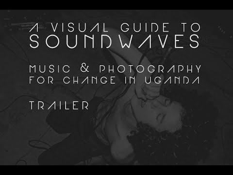A Visual Guide to Soundwaves - Music & Art for Change in Uganda - Trailer