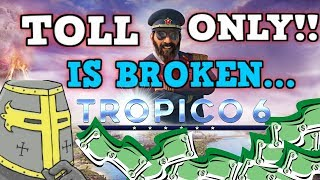 TROPICO 6 IS A PERFECTLY BALANCED GAME WITH NO EXPLOITS - Excluding Toll Road Only Challenge?