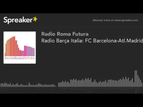 Radio Barça Italia: FC Barcelona-Atl.Madrid (part 9 di 9)