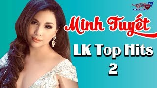 Minh Tuyết 2018   Liên Khúc Top Hits 2   LK Nhạc Hải Ngoại Hay Nhất 2018