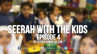 Seerah with the Kids – Ep 4 – Ahmad Saleem