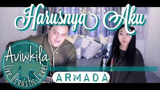 Armada - Harusnya Aku (Live Acoustic Cover by Aviwkila)
