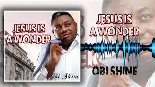 Obi Shine - Jesus Is A Wonder - Latest 2018 Nigerian Gospel Song