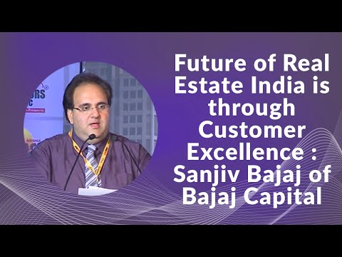 Future of Real Estate India is through Customer Excellence : Sanjiv Bajaj of Bajaj Capital