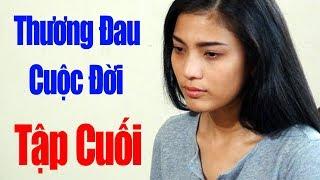 Thương Đau Cuộc Đời - Tập Cuối | Phim Tình Cảm Việt Nam Mới Hay Nhất 2018
