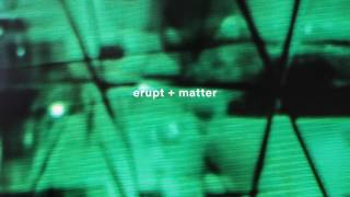 Errupt And Matter
