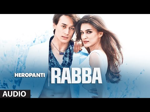 Heropanti: Rabba Full Audio Song | Mohit Chauhan | Tiger Shroff | Kriti Sanon