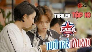 Trailer TẬP 10 | HỌC VIỆN ÂM NHẠC - LALA SCHOOL | MÙA 3 - TUỔI TRẺ TÀI CAO 💙