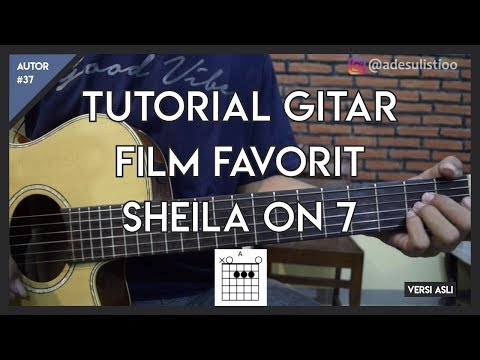 Tutorial Gitar (FILM FAVORIT - SHEILA ON 7) Mudah Dicerna Dan Dipahami