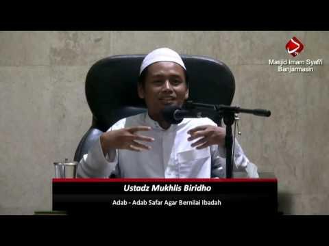 Adab-Adab Safar Agar Bernilai Ibadah - Ustadz Mukhlis Biridho, Lc