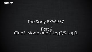 "PXW-FS7 Official Tutorial Video #6 ""CineEI Mode and S-Log2/S-Log3""