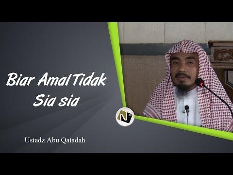 Ustadz Abu Qatadah Biar Amal Tidak Sia Sia