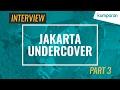 Interview   Jakarta Undercover Part 3