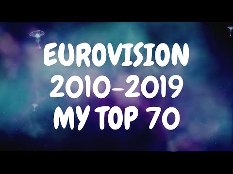 EUROVISION | MY TOP 70 ENTRIES OF THE DECADE [2010-2019]
