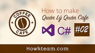 [Lập trình phần mềm Quản lý quán cafe C# Winform] - Bài 2: Thiết kế giao diện | HowKteam