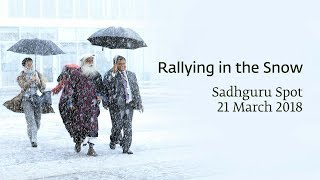 Rallying in the Snow – Sadhguru Spot – 21 Mar 2018