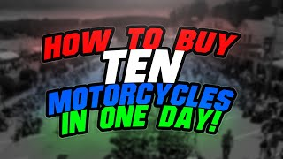 HOW TO BUY 10 MOTORCYCLES IN ONE DAY