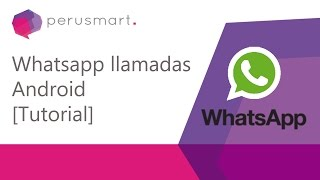 [Peru Smart][Tutorial] WhatsApp Llamadas