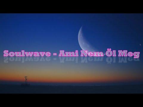 Soulwave - Ami Nem Öl Meg ( Dalszöveg / Lyrics )