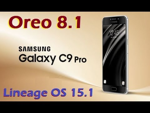 How to Install Android Oreo 8.1 Samsung Galaxy C9 Pro (Lineage OS 15.1) Install and Review