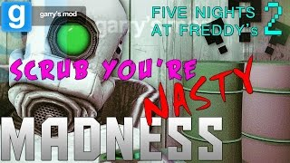 SCRUB YOU'RE NASTY!-Five Nights At Freddy's 2 Garry's Mod: Madness