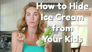 How to Hide Ice Cream from Your Kids | Parenting Hacks