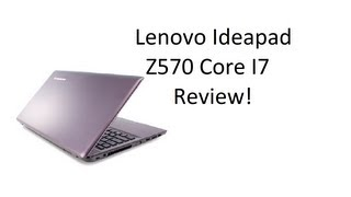 Lenovo Ideapad Z570 Intel Core i7 Review