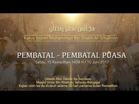 Ustadz Abu Haidar As Sundawy : PEMBATAL - PEMBATAL PUASA || Majelis Bulan Ramadhan #11