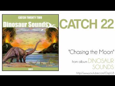 Catch 22 - Chasing The Moon